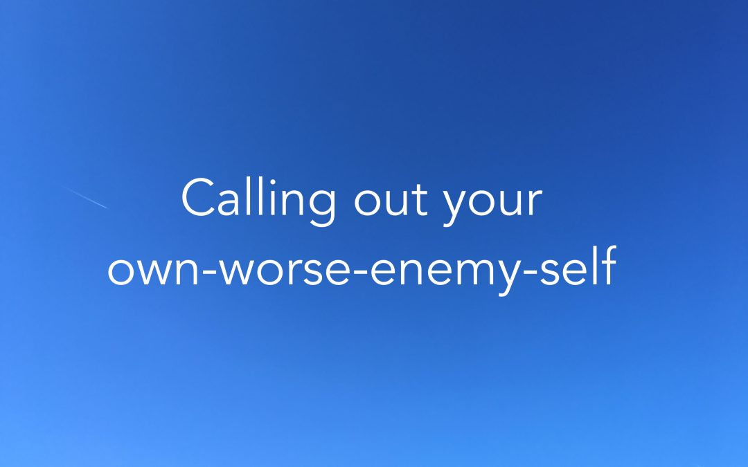 Calling Out Your Own-Worse-Enemy-Self